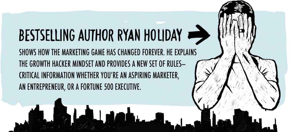 Bestselling author Ryan Holiday Shows how the marketing game has changed forever.  He explains the growth hacker mindset and provides a new set of rules-critical information whether you're an aspiring marketer, an entrepreneur, or a fortune 500 executive.